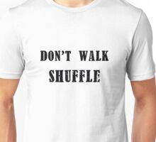 Don't Walk, Shuffle. Unisex T-Shirt