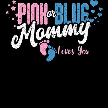 Pink Or Blue Mommy Loves You Baby Gender Reveal Mom by kieranight