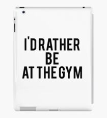 I'd rather be at the gym iPad Case/Skin
