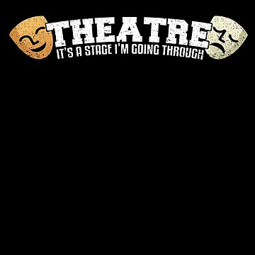 Theatre A Stage I Am Going Through Act Pun Director by kieranight