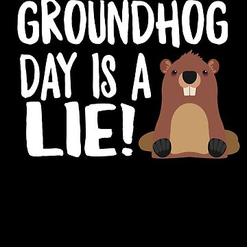 Groundhog Day Is A Lie by Aewood924