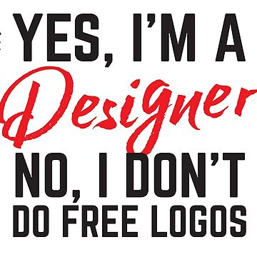 Yes, I'm a designer.  No I don't do free logos by jazzydevil