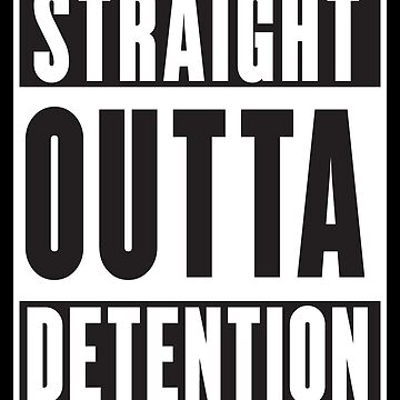 Straight Outta Detention by broadmeadow