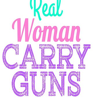 """Cute but still want to be fierce? """"Real Women Carry Guns"""" tee design is here for you! Cool gift too! by Customdesign200"""