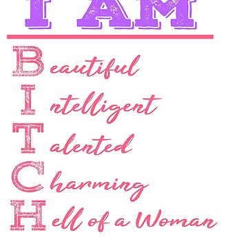 """""""I Am Beautiful Intelligent Talented Charming Hell Of A Woman"""" tee design for bitches like you!  by Customdesign200"""