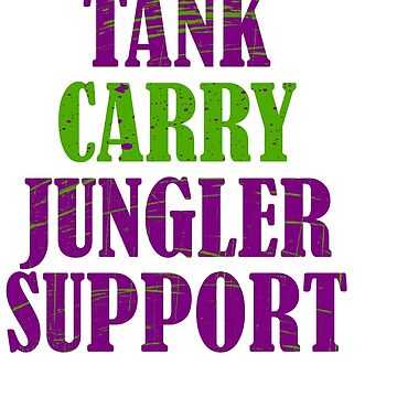 """""""Tank Carry Jungler Support"""" tee design. Makes a good and unique tee design for friends and family!  by Customdesign200"""