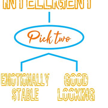 """""""Intelligent (Pick Two) Emotionally Stable Good Looking""""  tee design. Makes a great gift too!  by Customdesign200"""