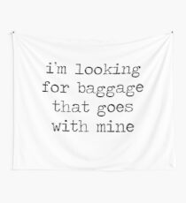 RENT - I'm looking for baggage that goes with mine Wall Tapestry
