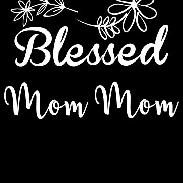 Blessed Mom Mom - Blessed Grandma by edgyshop