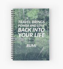 Travel brings power and love back into your life  ― Rumi Quote Spiral Notebook