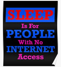 Sleep Is For People With No Internet Access 2 Poster