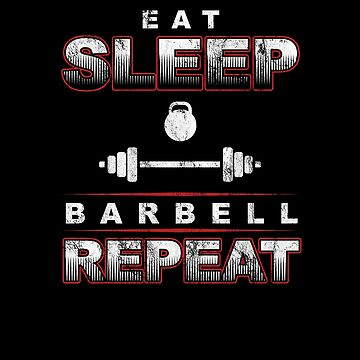 Eat Sleep Barbell Repeat Workout Weightlifters Bodybuilding Weightlifting Gift by TomGiantDesign