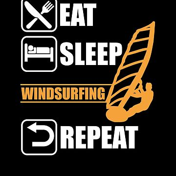 Eat Sleep Windsurfing Repeat Water Sports Water Activity Sailboarding Wind Surfers Gifts by TomGiantDesign