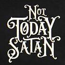 Not Today Satan. by wolfandbird