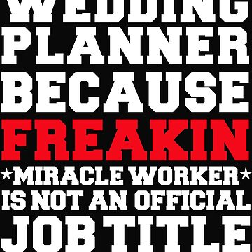 Wedding Planner because Miracle Worker not a job title by losttribe