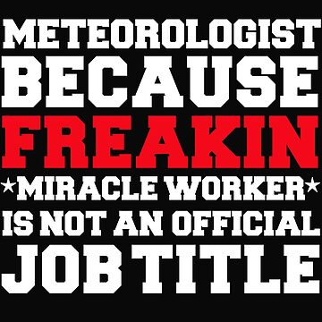Meteorologist because Miracle Worker not a job title by losttribe