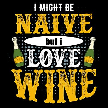 Funny Wine Lover Gifts | I Might be Naive but I Love Wine by highparkoutlet