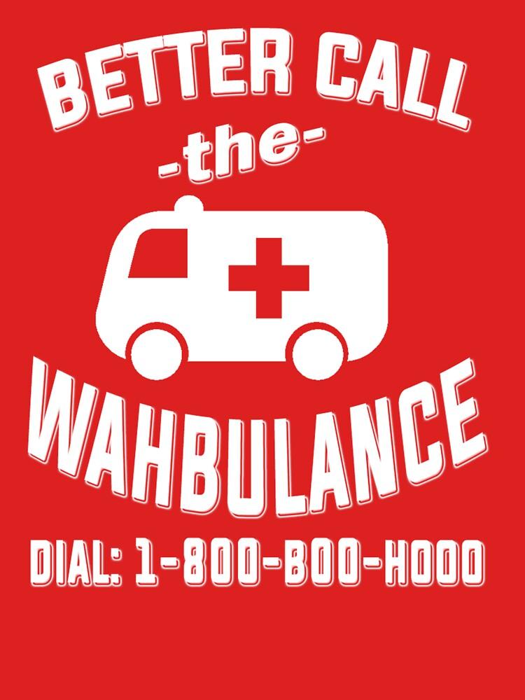 Better call the wahbulance - dial 1800 boo hoo by masonsummer