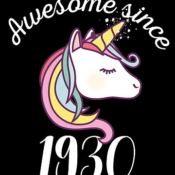 Awesome Since 1930 Funny Unicorn Birthday by with-care