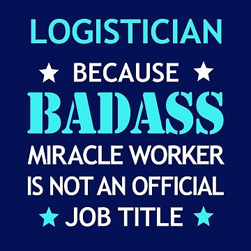 Logistician Badass Birthday Funny Christmas Cool Gift by smily-tees