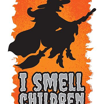 I Smell Children Witches' Awesome Costume Halloween  by leyogi