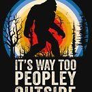 Its Way too Peopley Outside Funny Bigfoot Peopley by doggopupper
