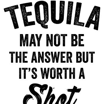 Tequila Worth A Shot by AurlexTees