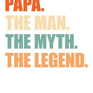 Fathers Day Shirt The Man Myth Legend Papa Papa Gift by grouppixel