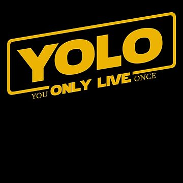 YOLO - You Only Live Once (SOLO style) by GroatsworthTees