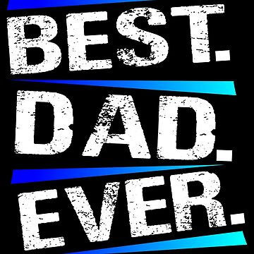 Best Dad Ever! by SixtieShirts