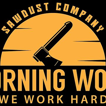 Morning Wood Sawdust Company - Funny Lumberjack Gift by yeoys