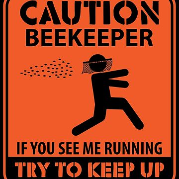 Caution Beekeeper If You See Me Running - Beekeeping Gift by yeoys