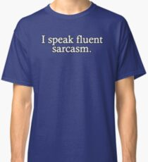 I speak fluent sarcasm Classic T-Shirt