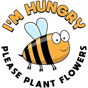 I'm Hungry Please Plant Flowers - Beekeeping Gift by yeoys