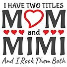 I Have Two Titles Mom And Mimi by ozdilh