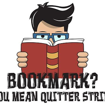 Bookmark You Mean Quitter Strip - Funny Literature Pun Gift by yeoys