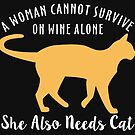 A Woman Cannot Survive On Wine Alone She Also Needs Cat by ozdilh