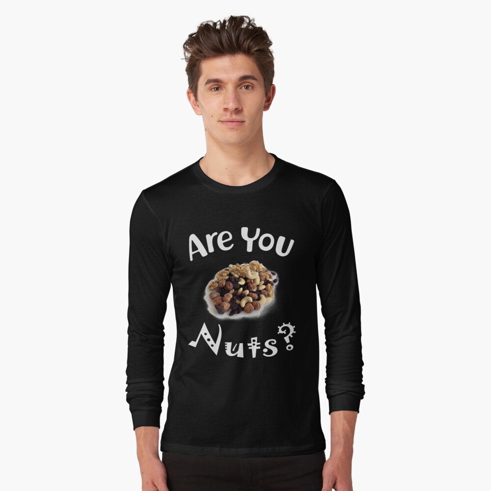 Are you nuts Langarmshirt