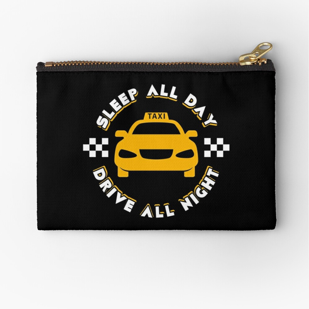 Taxi Driver Drive All Night - Taxi Driver Quotes Gift   Zipper Pouch