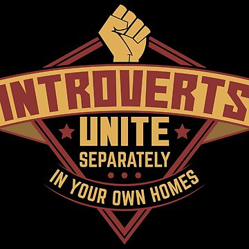 Introverts Unite Separately In Your Own Homes - Introverts Quotes Gift by yeoys