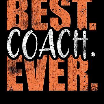 Best Coach Ever Sport Athlete Train Soccer Hockey by kieranight