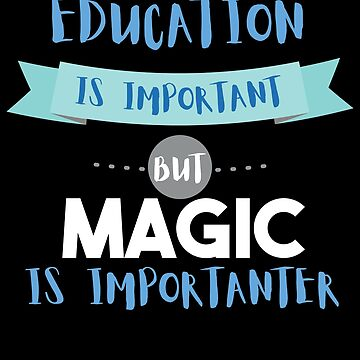Education Is Important but Magic Is Importanter by epicshirts
