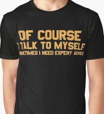I Talk to Myself Sometimes I Need Expert Advice Funny Sarcasm T Shirt Graphic T-Shirt