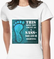 This does not count as a Sass- Squatch sighting Women's Fitted T-Shirt