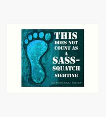 This does not count as a Sass- Squatch sighting Art Print