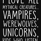 Ich liebe alle Fabelwesen, Vampire, Werwölfe, Einhörner, Kinder, die zuhören von kjanedesigns