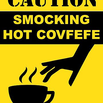 CAUTION: SMOCKING HOT COVFEFE by nerd-girl-art