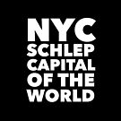 Gift for New Yorkers - NYC Schlep Capital of the World by LJCM