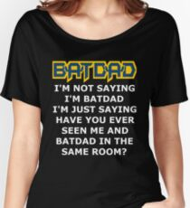 Batdad - Just Saying Women's Relaxed Fit T-Shirt