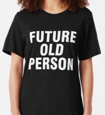 Future old person Slim Fit T-Shirt